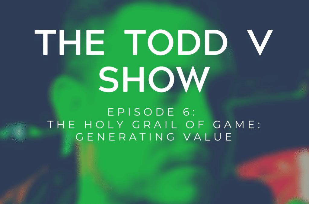 The Todd V Show Ep 6: How to Generate Instant Value
